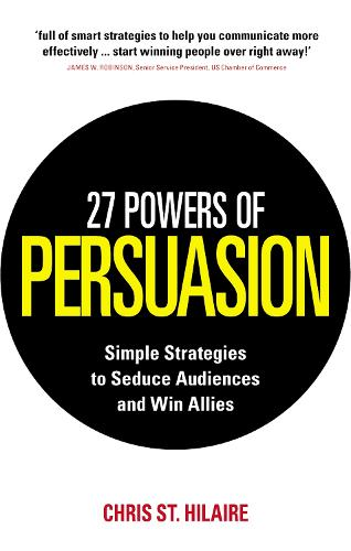 27 Powers of Persuasion: Simple Strategies to Seduce Audiences and Win Allies (Paperback)
