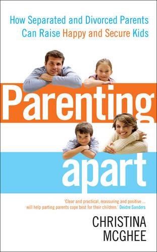 Parenting Apart: How Separated and Divorced Parents Can Raise Happy and Secure Kids (Paperback)
