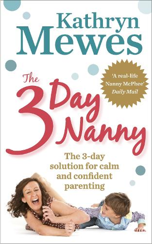 The 3-Day Nanny: Simple 3-Day Solutions for Sleeping, Eating, Potty Training and Behaviour Challenges (Paperback)