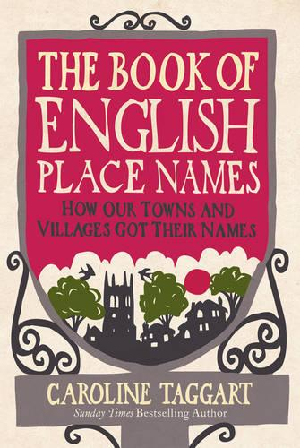 The Book of English Place Names: How Our Towns and Villages Got Their Names (Hardback)