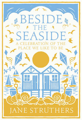 Beside the Seaside: A Celebration of the Place We Like to Be (Hardback)