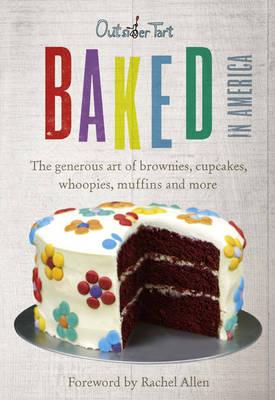 Baked in America: The generous art of brownies, cupcakes, whoopies, muffins and more (Hardback)