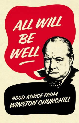 All Will Be Well: Good Advice from Winston Churchill (Hardback)