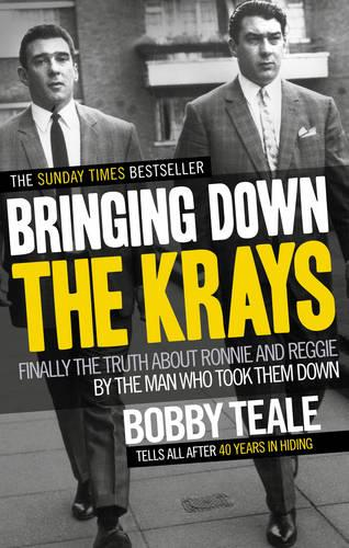 Bringing Down The Krays: Finally the truth about Ronnie and Reggie by the man who took them down (Paperback)