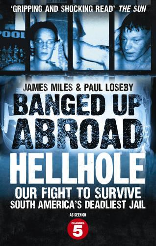 Banged Up Abroad: Hellhole: Our Fight to Survive South America's Deadliest Jail (Paperback)