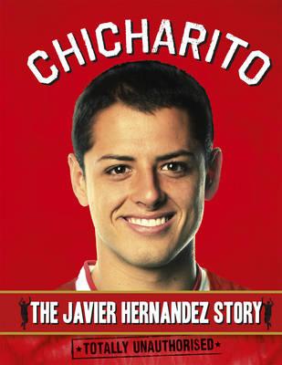 Chicharito: The Javier Hernandez story (Hardback)