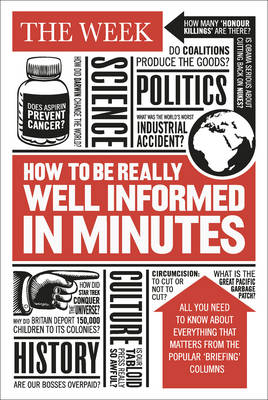 How to be Really Well Informed in Minutes: Briefings by The Week (Hardback)