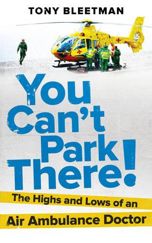 You Can't Park There!: The Highs and Lows of an Air Ambulance Doctor (Paperback)