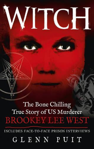 Witch: The Bone Chilling True Story of US Murderer Brookey Lee West (Paperback)