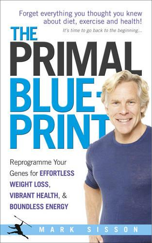 The primal blueprint by mark sisson waterstones the primal blueprint reprogramme your genes for effortless weight loss vibrant health and boundless malvernweather Choice Image