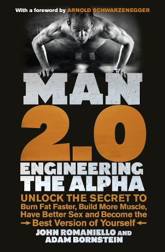 Man 2.0: Engineering the Alpha: Unlock the Secret to Burn Fat Faster, Build More Muscle, Have Better Sex and Become the Best Version of Yourself (Paperback)