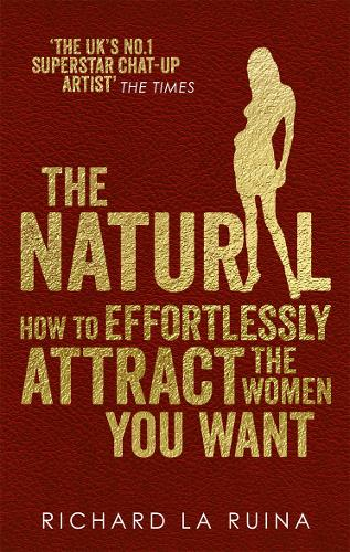 The Natural: How to effortlessly attract the women you want (Paperback)