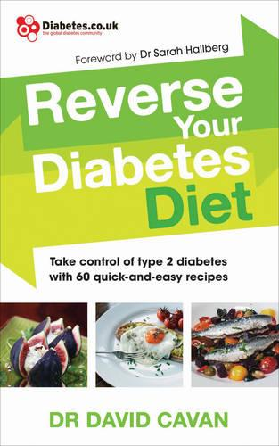 Reverse Your Diabetes Diet: The new eating plan to take control of type 2 diabetes, with 60 quick-and-easy recipes (Paperback)