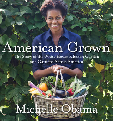 American Grown: The story of the White House Kitchen Garden and Gardens Across America (Hardback)