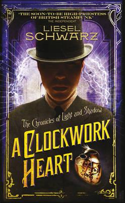 A Clockwork Heart: Chronicles of Light and Shadow (Hardback)
