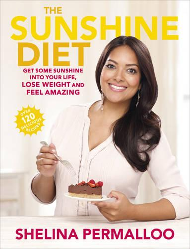 The Sunshine Diet: Get Some Sunshine into Your Life, Lose Weight and Feel Amazing - Over 120 Delicious Recipes (Paperback)