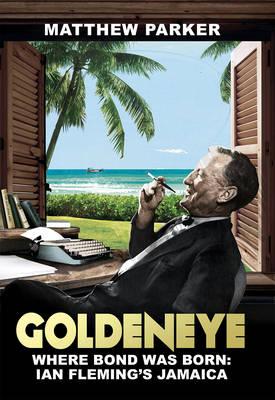 Goldeneye: Where Bond was Born: Ian Fleming's Jamaica (Hardback)