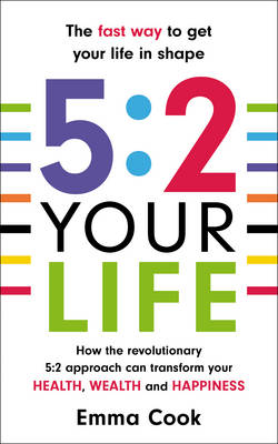 5:2 Your Life: How the revolutionary 5:2 approach can transform your health, your wealth and your happiness (Paperback)