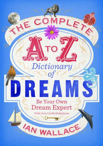 The Complete A to Z Dictionary of Dreams: Be Your Own Dream Expert (Paperback)