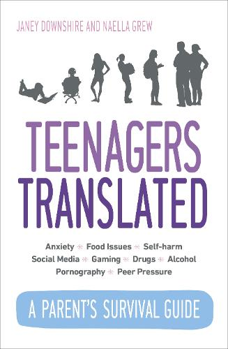 Teenagers Translated: A Parent's Survival Guide - Fully Updated September 2018 (Paperback)