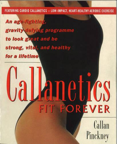 Callanetics Fit Forever: An Age-fighting, Gravity-Defying Programme to Look Great and be Strong, Vital, and Healthy for a Lifetime (Paperback)