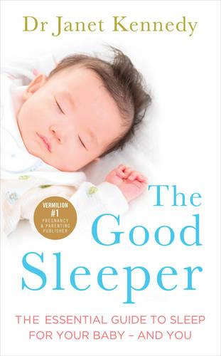 The Good Sleeper: The Essential Guide to Sleep for Your Baby - and You (Paperback)