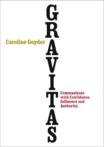 Gravitas: Communicate with Confidence, Influence and Authority (Paperback)