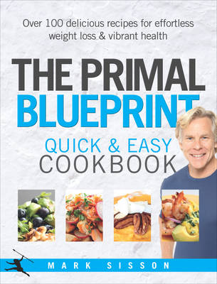 The Primal Blueprint Quick and Easy Cookbook: Over 100 delicious recipes for effortless weight loss and vibrant health (Hardback)