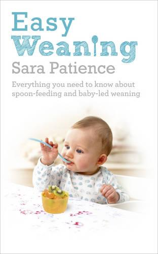 Easy Weaning: Everything you need to know about spoon feeding and baby-led weaning (Paperback)