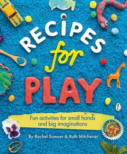 Recipes for Play: Fun Activities for Small Hands and Big Imaginations (Paperback)