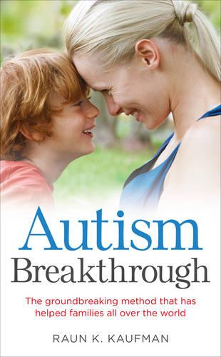 Autism Breakthrough: The ground-breaking method that has helped families all over the world (Paperback)