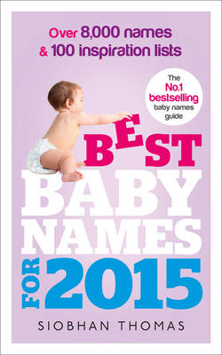 Best Baby Names for 2015: Over 8,000 names and 100 inspiration lists (Paperback)