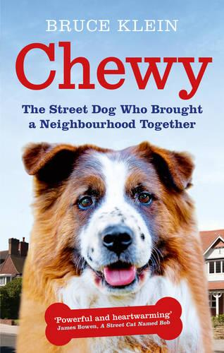Chewy: The Street Dog who Brought a Neighbourhood Together (Paperback)