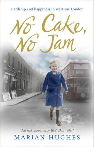 No Cake, No Jam: Hardship and happiness in wartime London (Paperback)