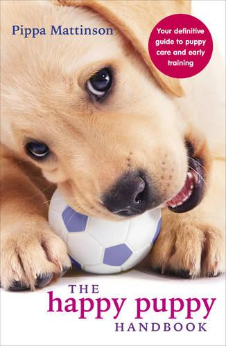 The Happy Puppy Handbook: Your Definitive Guide to Puppy Care and Early Training (Paperback)