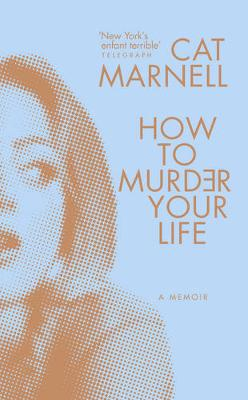 How to Murder Your Life (Hardback)