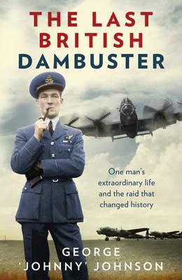 The Last British Dambuster: One man's extraordinary life and the raid that changed history (Hardback)