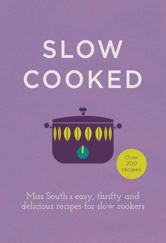 Slow Cooked: 200 exciting, new recipes for your slow cooker (Hardback)