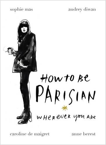 How To Be Parisian: Wherever You Are (Hardback)