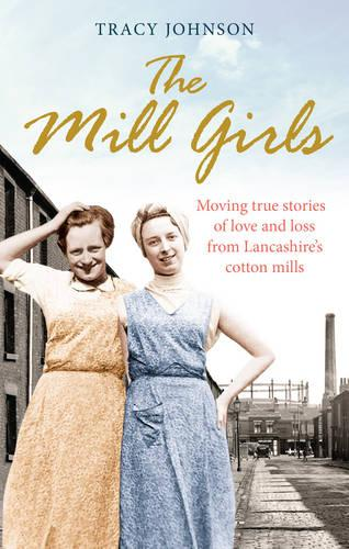 The Mill Girls: Moving true stories of love and loss from inside Lancashire's cotton mills (Paperback)