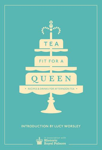 Tea Fit for a Queen: Recipes & Drinks for Afternoon Tea (Hardback)