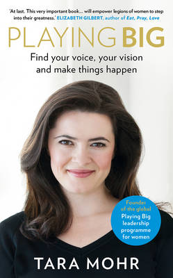 Playing Big: Find Your Voice, Your Vision and Make Things Happen (Hardback)