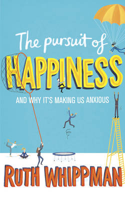 The Pursuit of Happiness: And Why It's Making Us Anxious (Paperback)