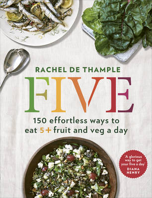 Five: 150 effortless ways to eat 5+ fruit and veg a day (Paperback)