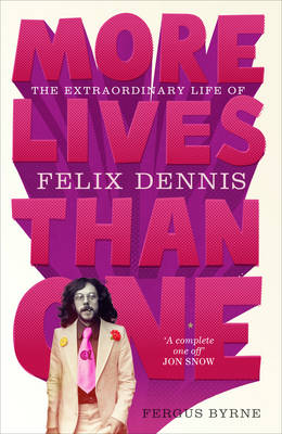 More Lives Than One: The Extraordinary Life of Felix Dennis (Hardback)