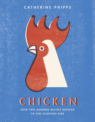 Chicken: Over two hundred recipes devoted to one glorious bird (Hardback)