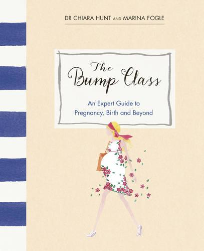 The Bump Class: An Expert Guide to Pregnancy, Birth and Beyond (Hardback)
