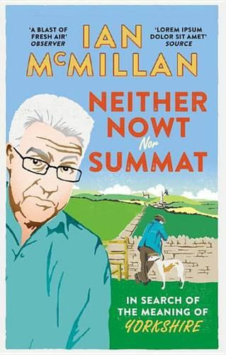 Neither Nowt Nor Summat: In search of the meaning of Yorkshire (Paperback)