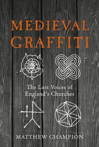 Medieval Graffiti: The Lost Voices of England's Churches (Hardback)