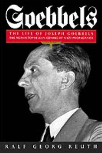 Goebbels: The Life of Joseph Goebbels, the Mephistophelean Genius of Nazi Propaganda (Paperback)